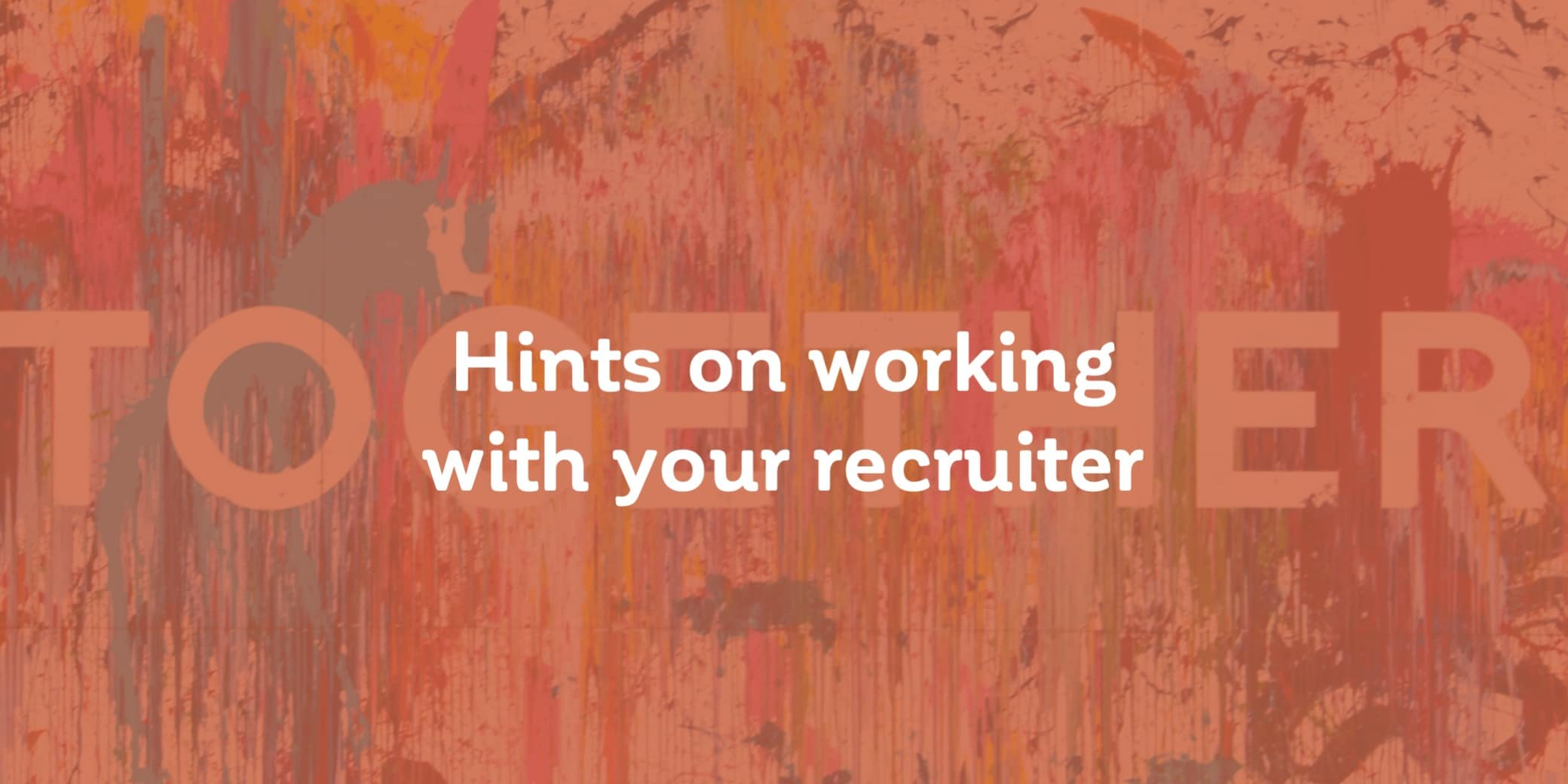 Tips for working with recruiters to help you get the best result